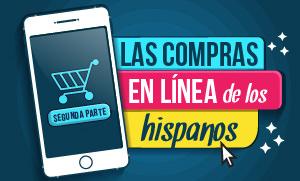 Las Compras en Línea de los Hispanos, segunda parte