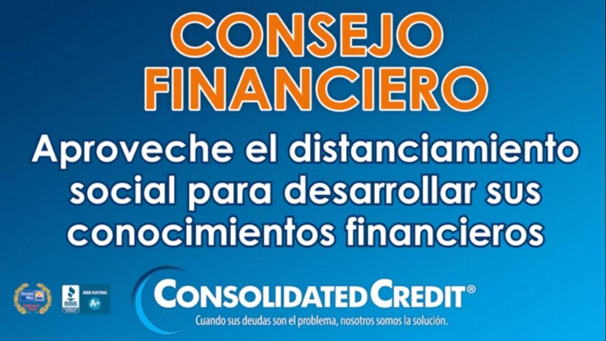 El distanciamiento social puede ser una gran posibilidad para expandir sus conocimientos financieros.