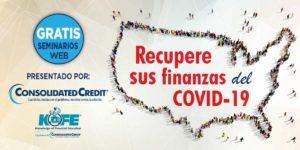 Para ayudar a las personas a recuperarse pronto, Consolidated Credit anunció la serie de webinars Recupere sus Finanzas del COVID-19.