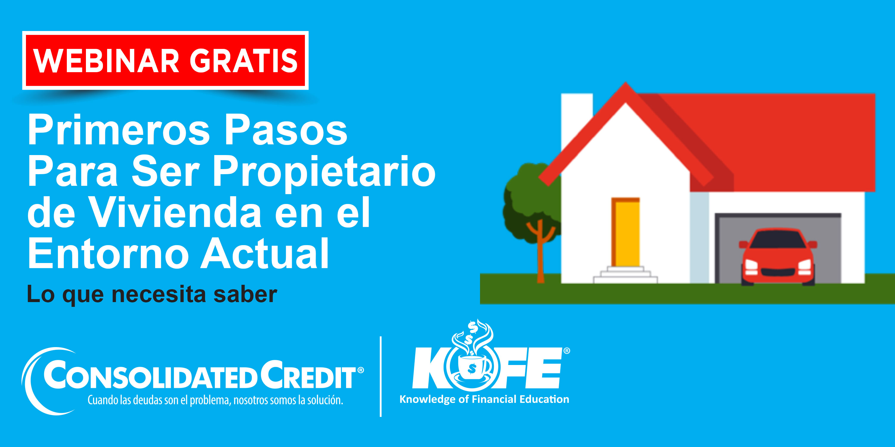 https://www.consolidatedcredit.org/es/wp-content/uploads/2020/07/Sep-9_1st-Step-to-Homeownership_CC-Kofe-Webinar_3000x1499_ES-2020.jpg