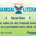 Financial Literacy - Wise Up! Securities: Another name of any financial investment, such as a purchased stock, bond or CD