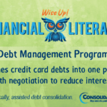 Financial Literacy - Wise Up! Debt Management Program: Combines credit card debts into one payment with negotiation to reduce interest