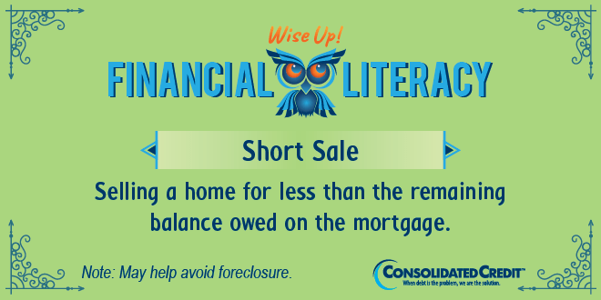 Financial Literacy - Wise Up! Short Sale: Selling a home for less than the remaining balance owed on the mortgage