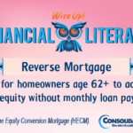 Financial Literacy - Wise Up! Reverse Mortgage: Tool for homeowners age 62+ for access home equity without monthly loan payments