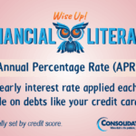 Financial Literacy - Wise Up! Annual Percentage Rate (APR): The yearly interest rate applied each pay cycle on debts like your credit cards
