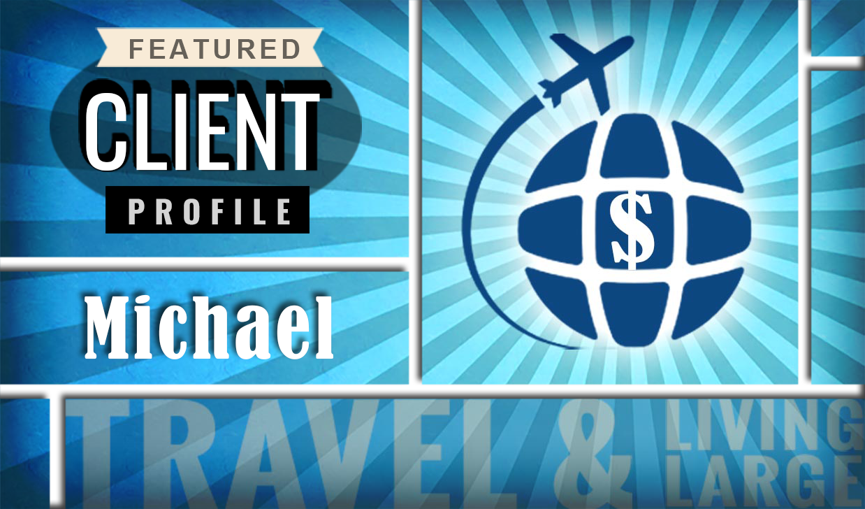 Featured client profile: Michael - Travel & Living Large