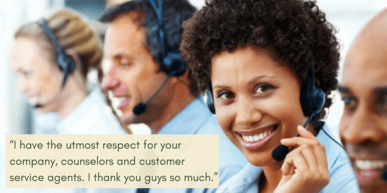 I have the utmost respect for your company, counselors and customer service agents. I thank you guys so much.""