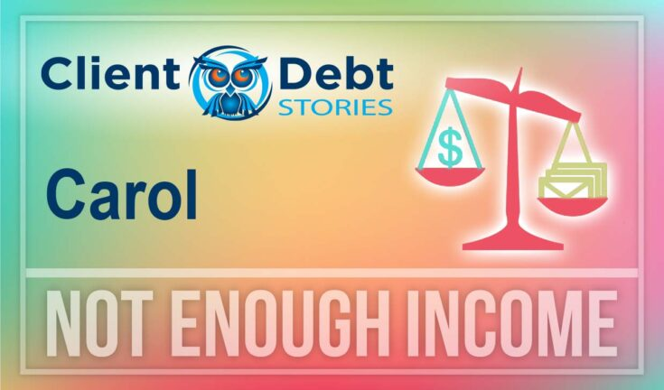 Client Debt Stories - Carol - Not Enough Income