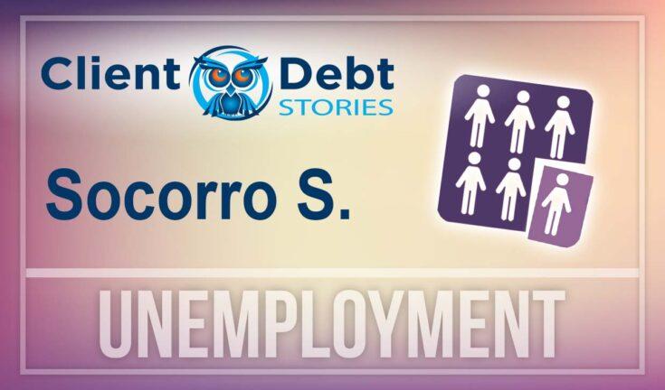 Client Debt Stories: Socorro S. - Unemployment