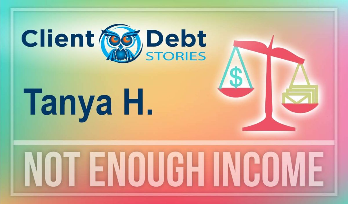 Client Debt Stories: Tanya H. - Not Enough Income