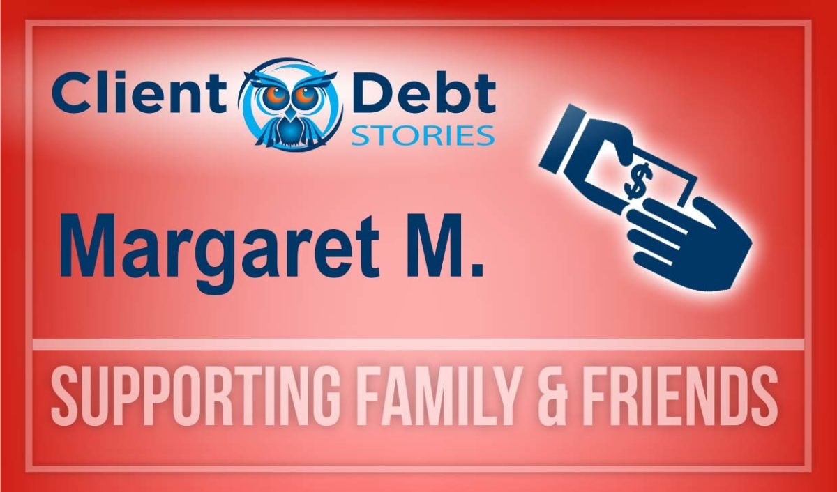 Client Debt Stories: Margaret M - Supporting Family & Friends