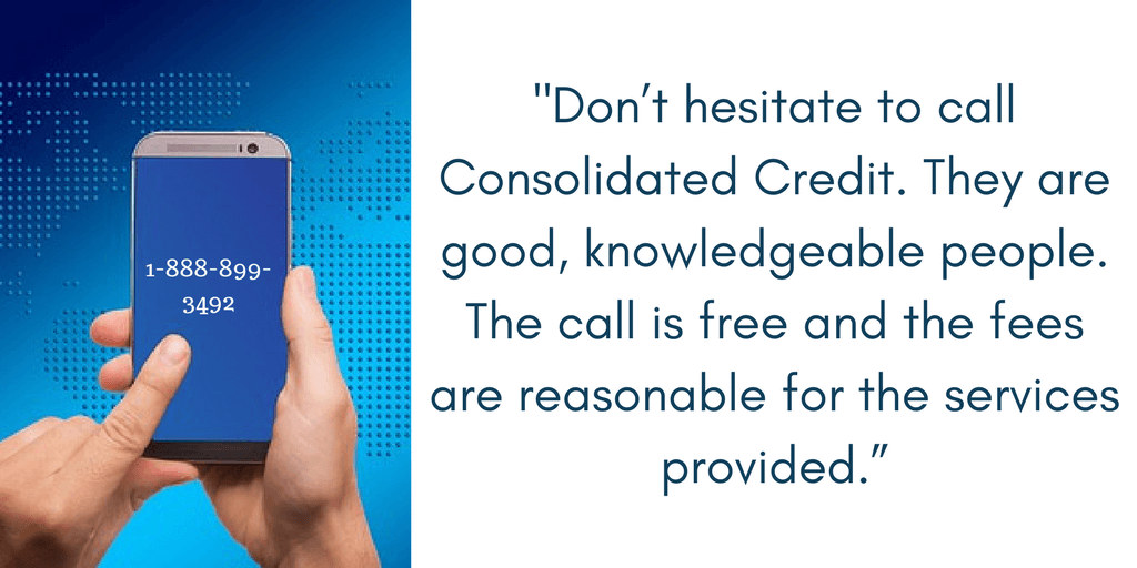 "Ronnie concludes, ""Don't hesitate to call Consolidated Credit. They are good, knowledgeable people. The call is free and the fees are reasonable for the services provided."""