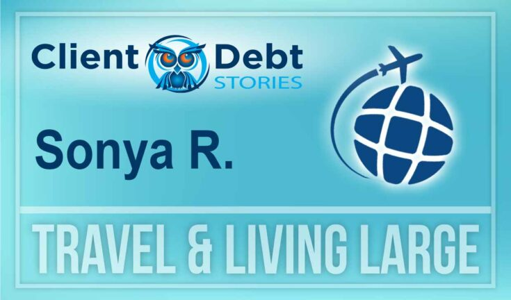 Client Debt Stories: Sonya R -Travel and Living Large