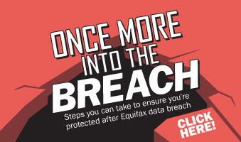 Once more into the Breach: Steps you can take to ensure you're protected after Equifax data breach. Click Here