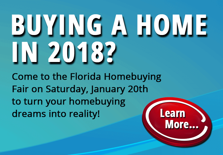 Buying a home in 2018? Come to the Florida Homebuying Fair on Saturday, January 20th to turn your homebuying dreams into reality! Learn more...