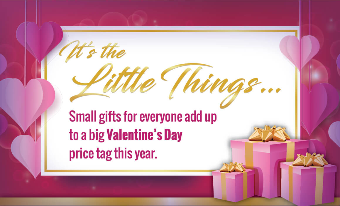 It's the Little Things… Small gifts for everyone add up to a big Valentine's Day price tag this year.