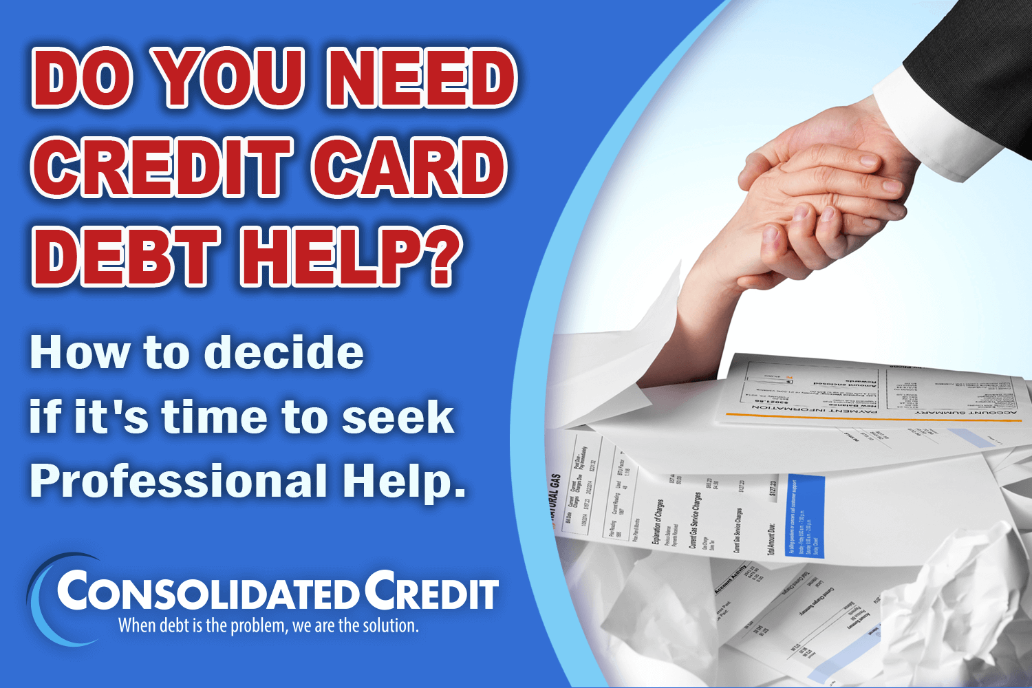 Do you need credit card debt help? How to decide if it's time to seek professional help.