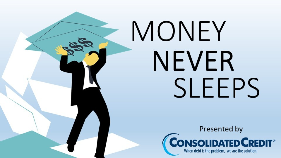Money Never Sleeps, Presented by Consolidated Credit