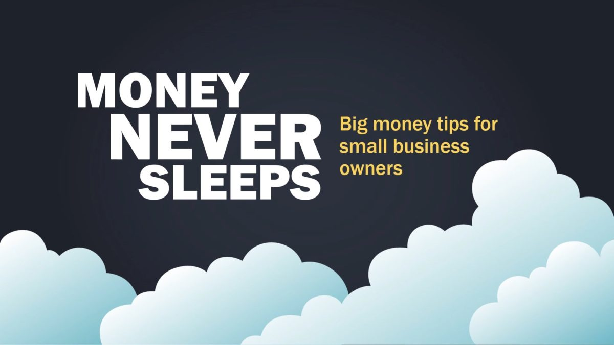 Money Never Sleeps; Big Money Tips for Small Business Owners