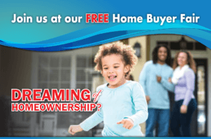 Dreaming of homeownership? Join us at our FREE home buyer fair.