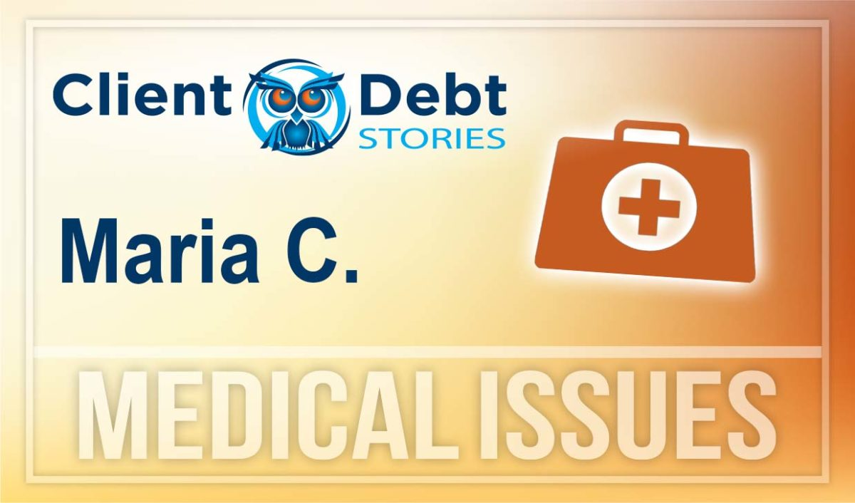 Client Debt Stories: Maria C - Medical Issues