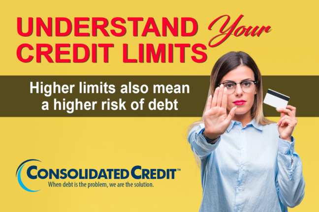 Understand Your Credit Limits; Higher limits also mean a higher risk of debt