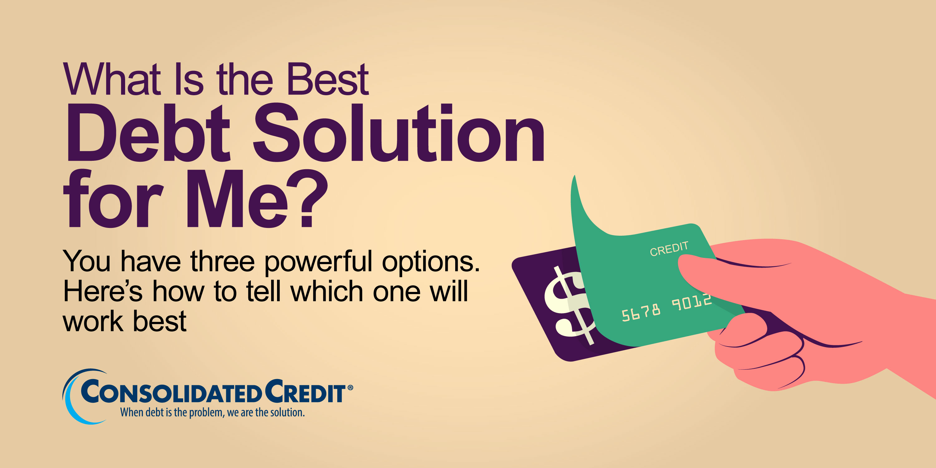 What is the best debt solution for me? You have three powerful options. Here's how to tell which one will work best