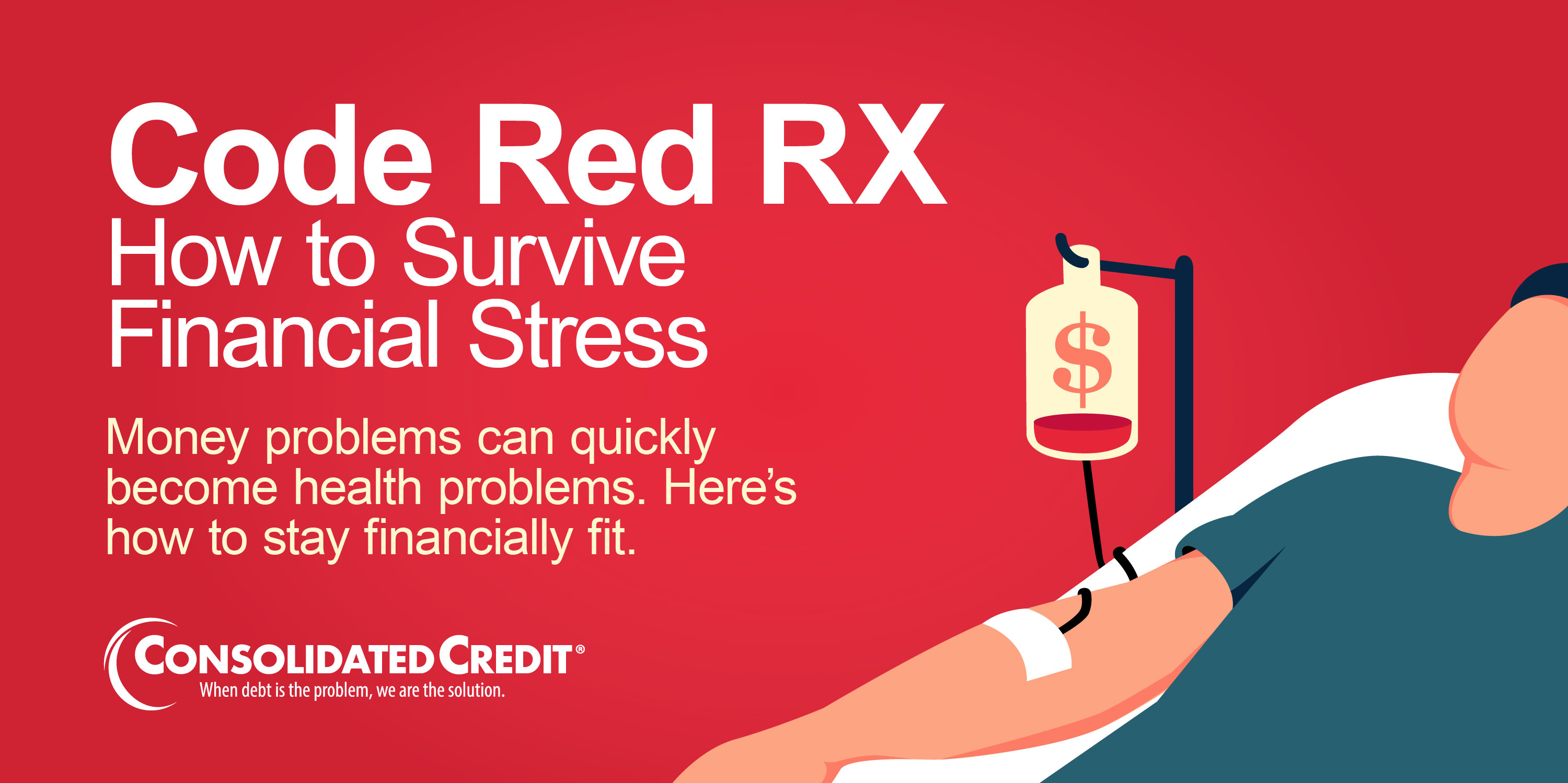 Code Red RX: How to Survive Financial Stress - Money problems can quickly become health problems. Here's how to stay financially fit
