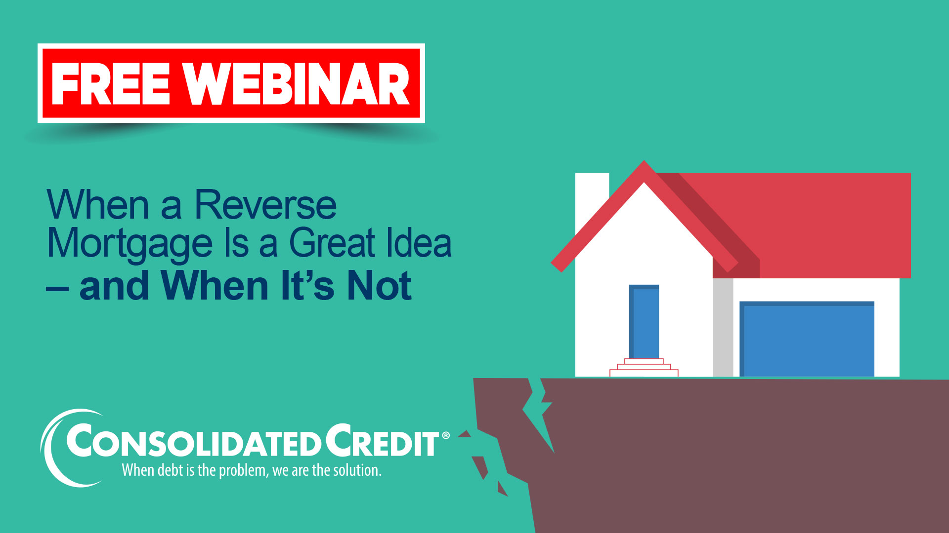 Free Webinar: When a Reverse Mortgage is a Great Idea - and When It's Not