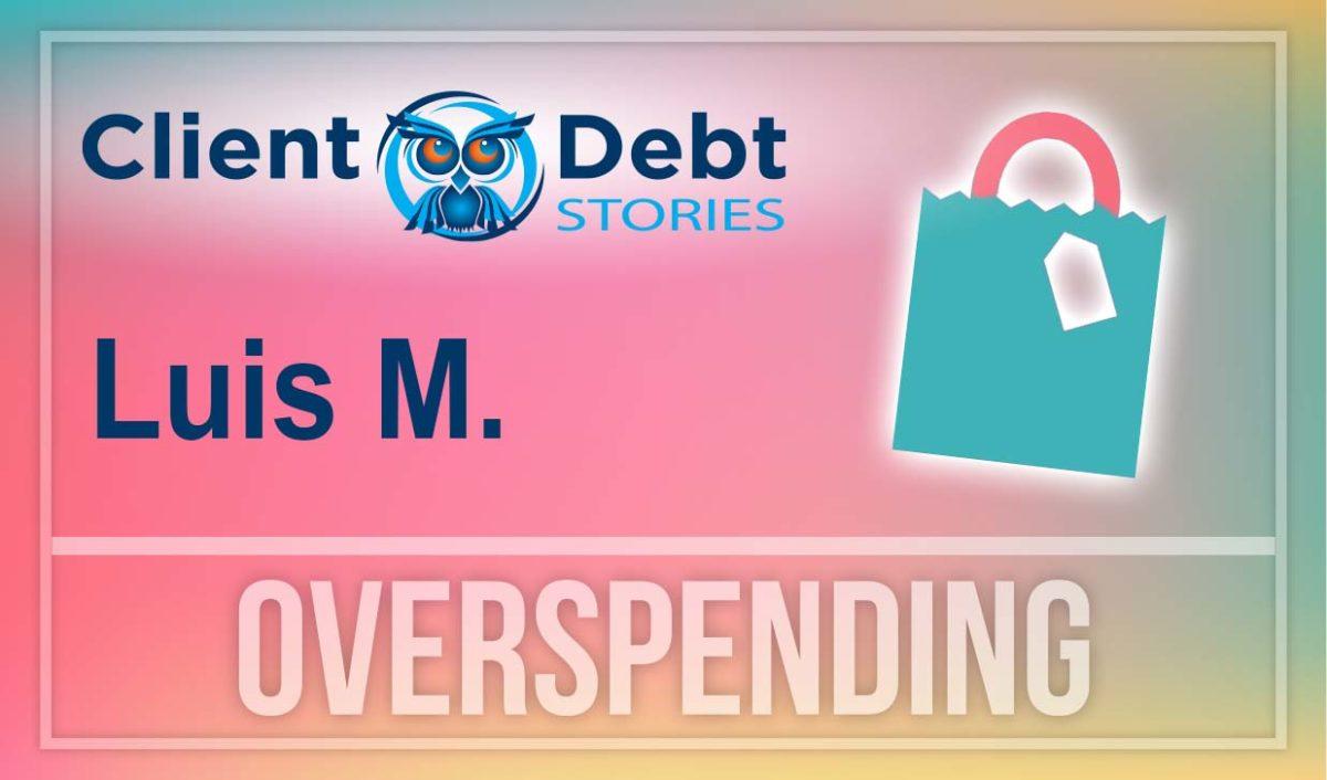 Client Debt Stories: Luis M - Overspending