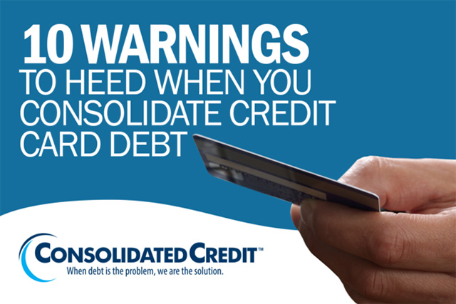 10 warnings to heed when you consolidate credit card debt
