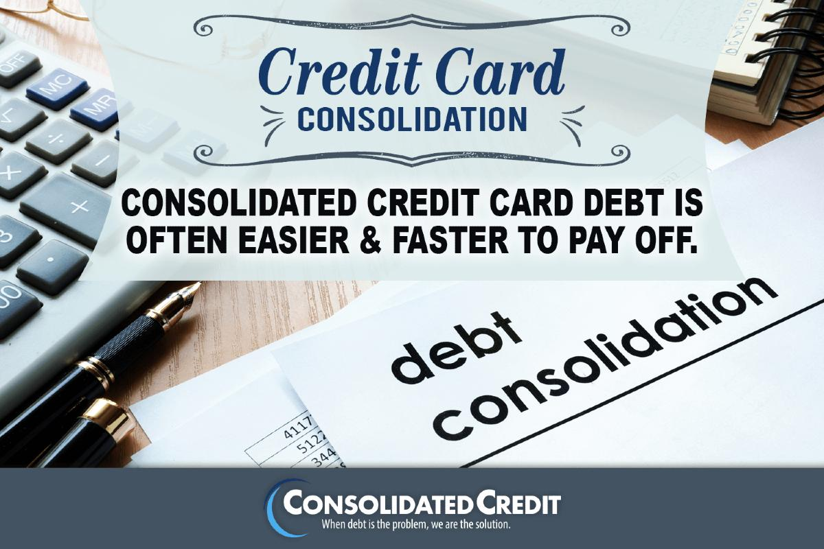 Credit card consolidation Consolidated credit card debt is often easier and faster to pay off.