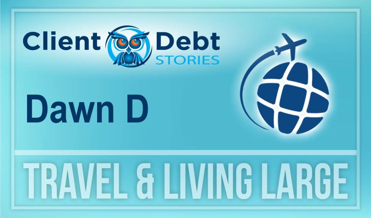 Client Debt Stories: Dawn D -Travel and Living Large