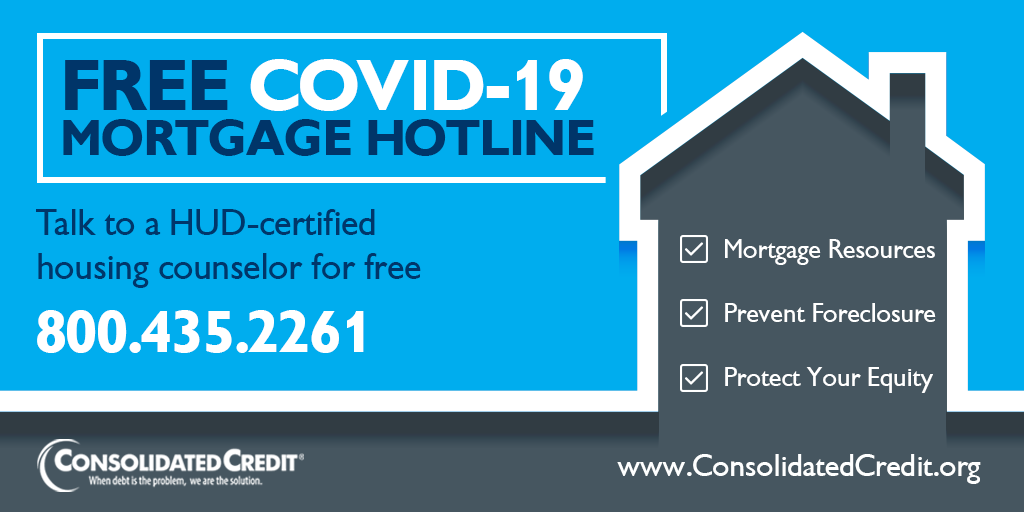 FREE COVID-19 MORTGAGE HOTLINE Talk to a HUD-certified housing counselor for free 800.435.2261 Mortgage resources, prevent foreclosure, protect your equity
