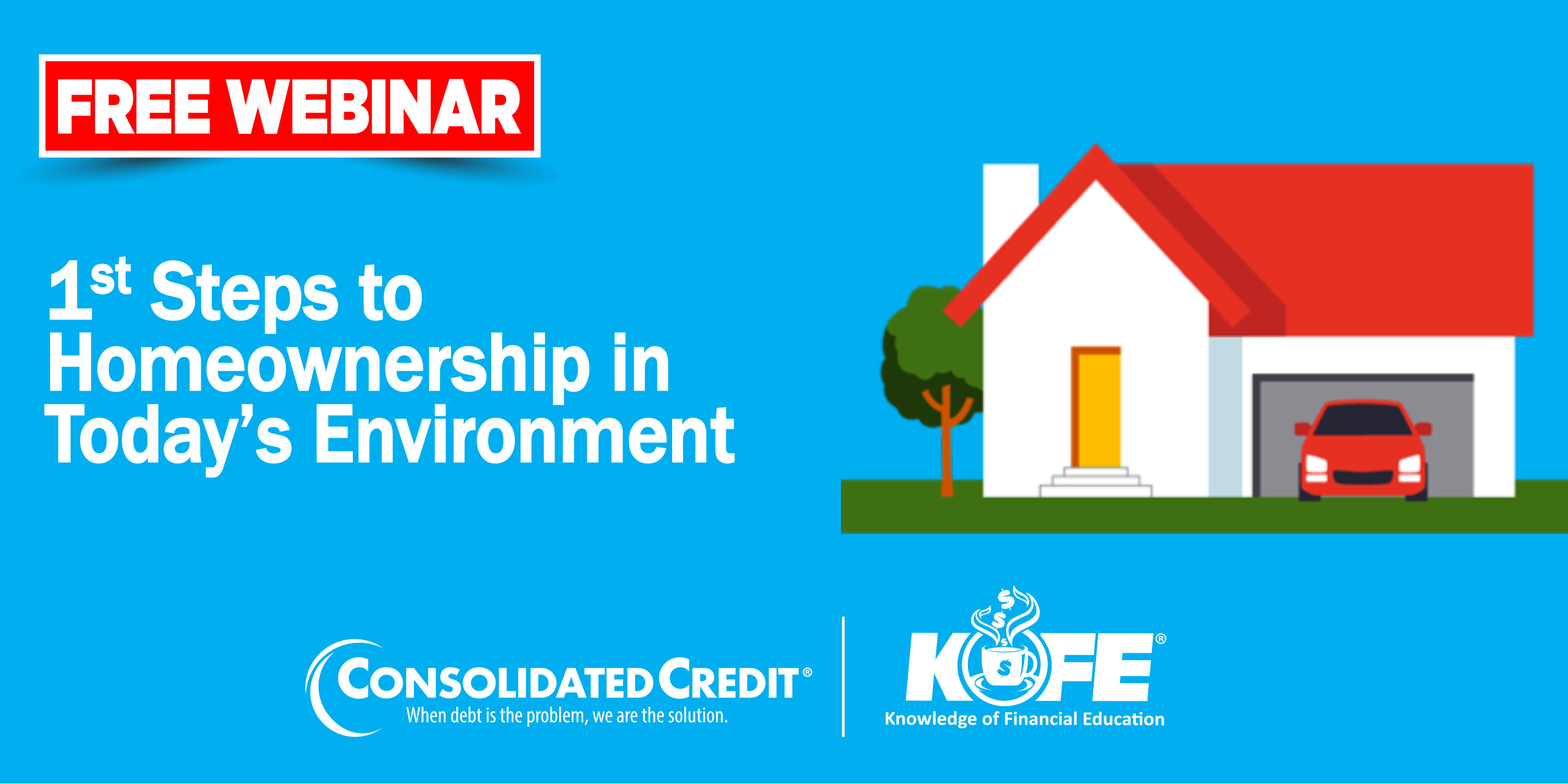 Free Webinar: 1st Steps to Homeownership in Today's Environment