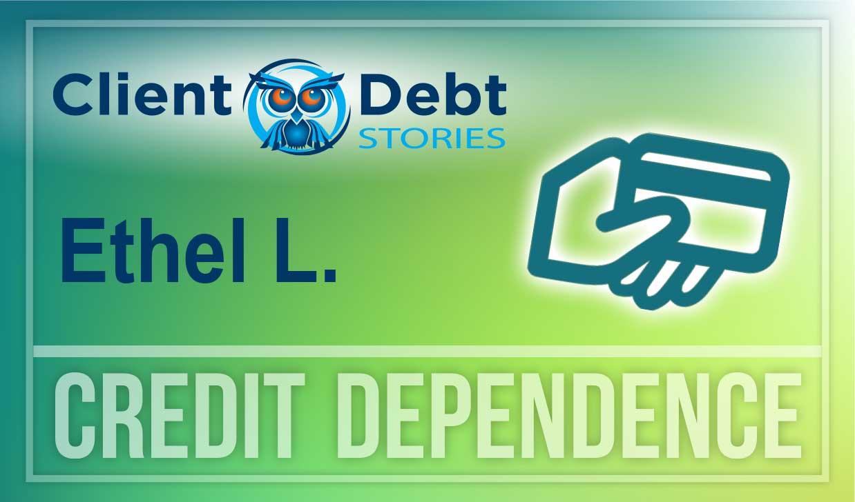 Client Debt Stories: Credit Dependence - Ethel L.