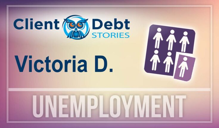 Client Debt Stories: Victoria D - Unemployment