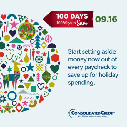 100 Days,. 100 Ways to Save - 9.16: Start setting aside money now out of every paycheck to save up for holiday spending.