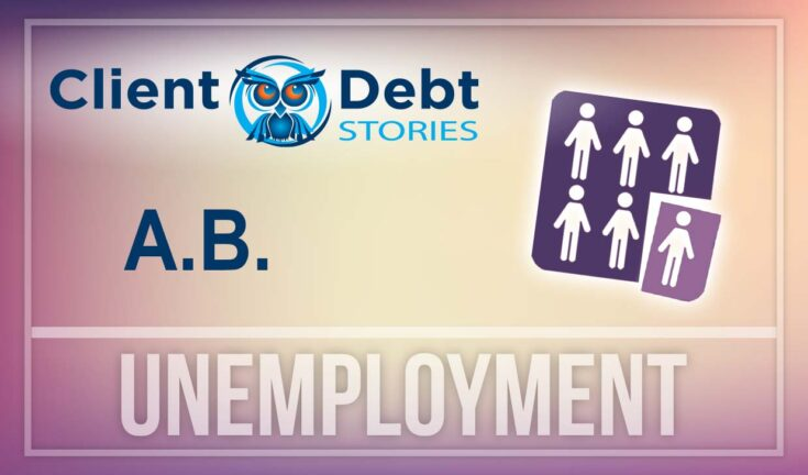 Client Debt Stories: A.B. - Unemployment
