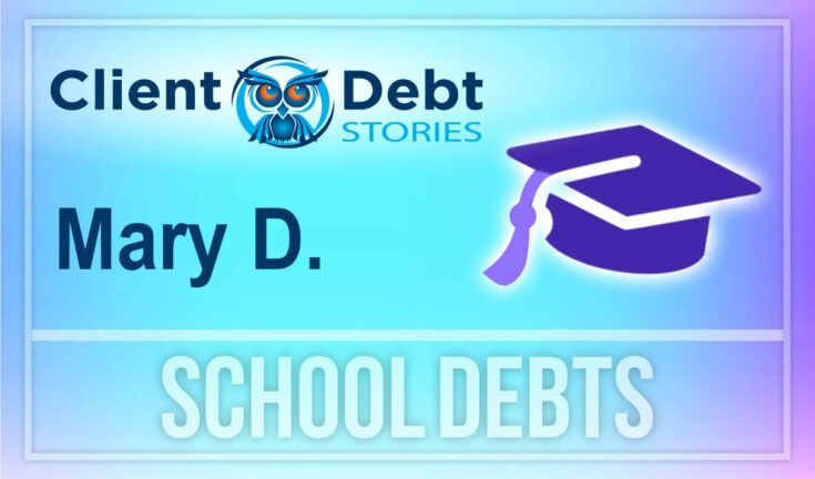 Client Debt Stories - Mary D: School Debts