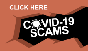 Click Here for More Information on COVID-19 Scams