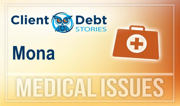Client Debt Stories - Mona - Medical Issues