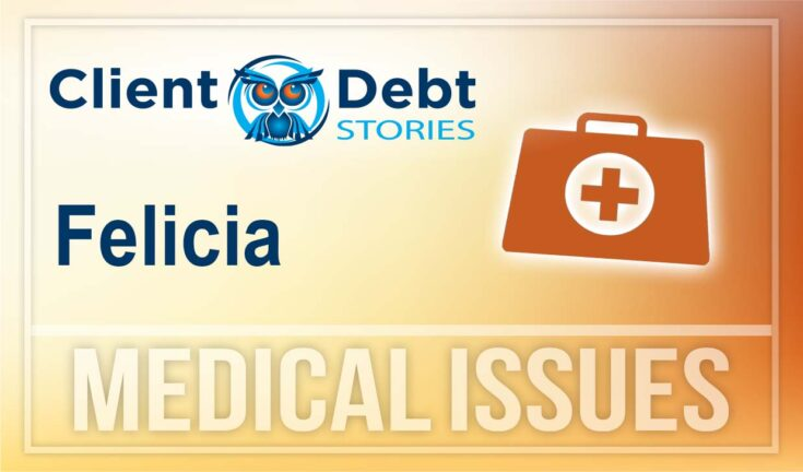 Client Debt Stories: Felicia - Medical Issues