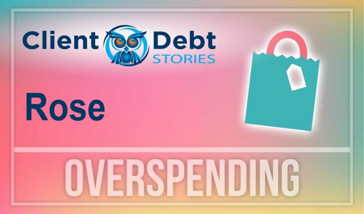 Client Debt Stories - Rose - Overspending