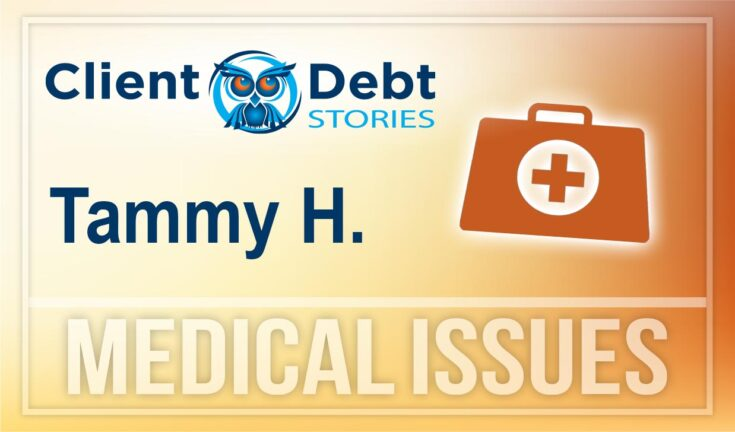Client Debt Stories: Tammy H - Medical Issues