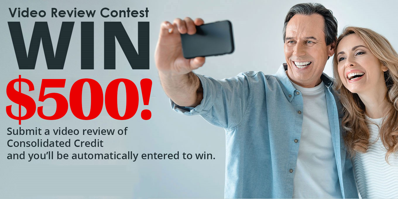 Video Review Contest: Win $500 - Submit a video review of Consolidated Credit and you'll be automatically entered to win.
